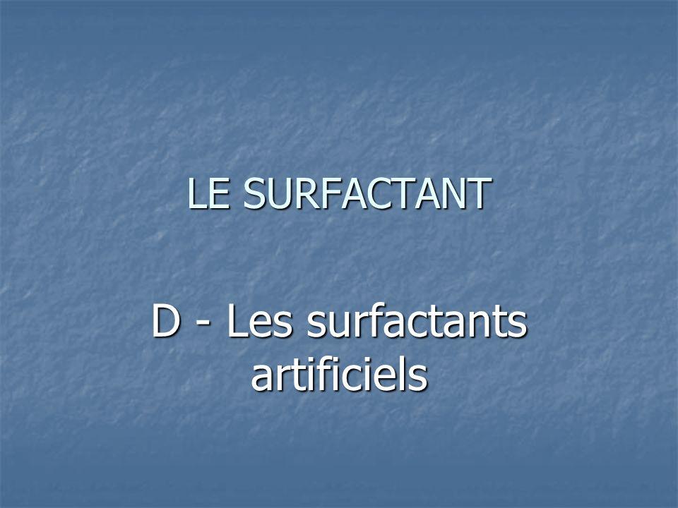 LE SURFACTANT D - Les surfactants artificiels