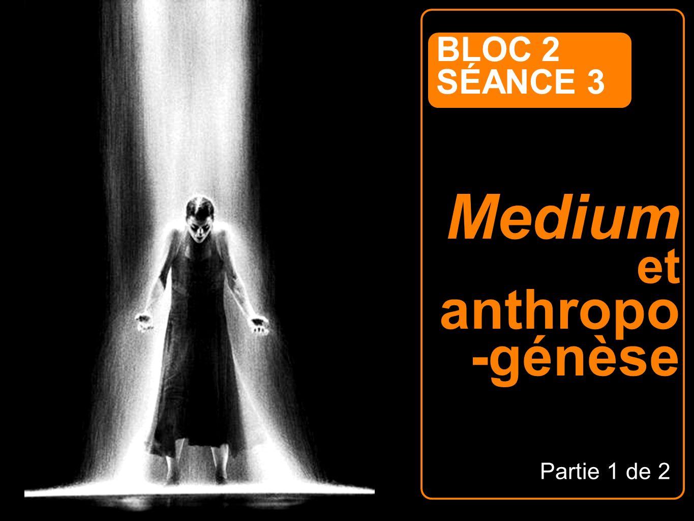 Medium et anthropo -génèse BLOC 2 SÉANCE 3 Partie 1 de 2