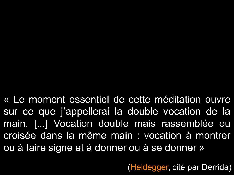 « Le moment essentiel de cette méditation ouvre sur ce que jappellerai la double vocation de la main. [...] Vocation double mais rassemblée ou croisée