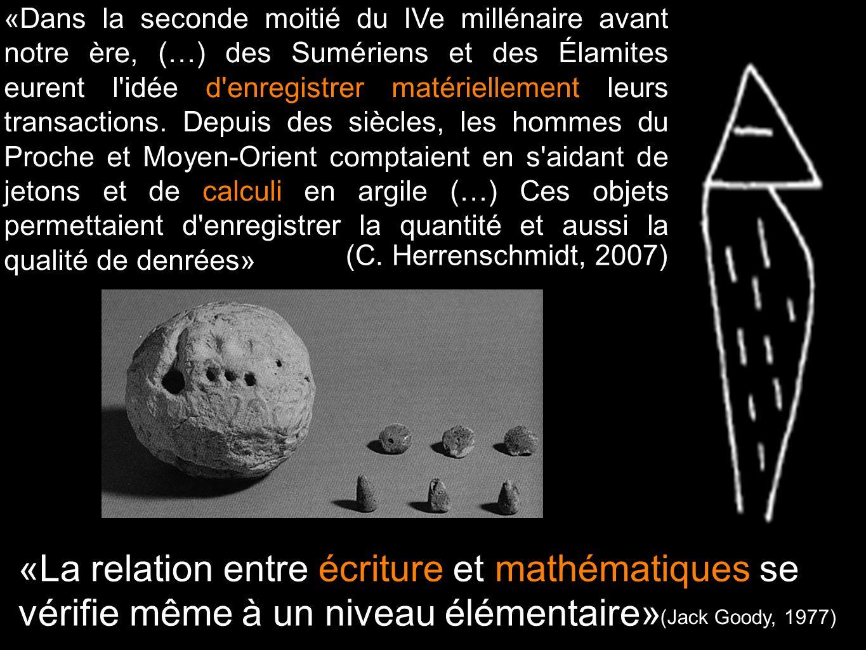 «La relation entre écriture et mathématiques se vérifie même à un niveau élémentaire» «Dans la seconde moitié du IVe millénaire avant notre ère, (…) d