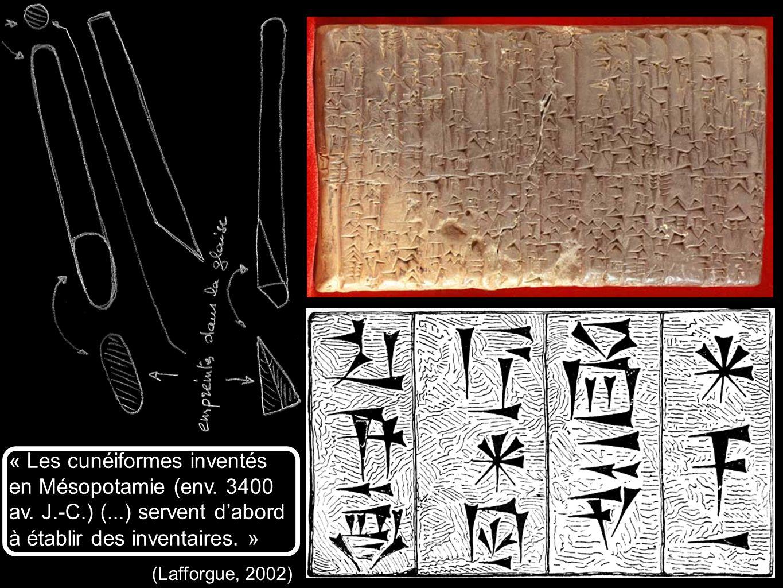 « Les cunéiformes inventés en Mésopotamie (env. 3400 av. J.-C.) (...) servent dabord à établir des inventaires. » (Lafforgue, 2002)