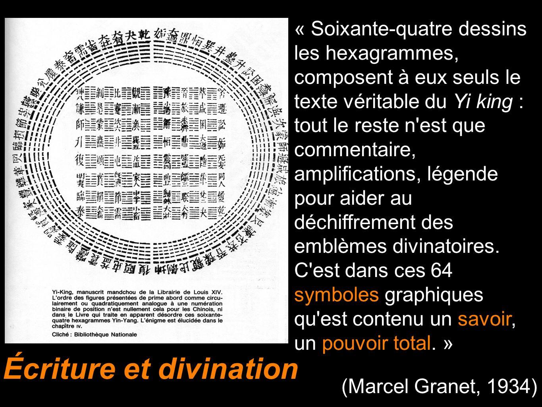 « Soixante-quatre dessins les hexagrammes, composent à eux seuls le texte véritable du Yi king : tout le reste n'est que commentaire, amplifications,