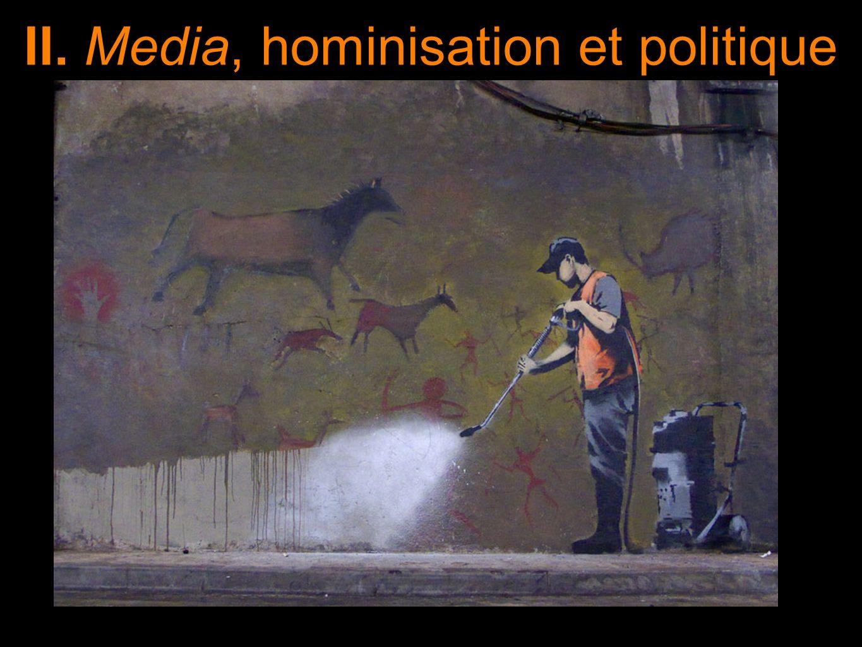 II. Media, hominisation et politique
