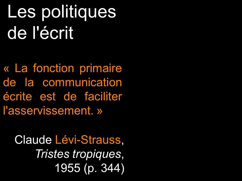 Les politiques de l'écrit « La fonction primaire de la communication écrite est de faciliter l'asservissement. » Claude Lévi-Strauss, Tristes tropique