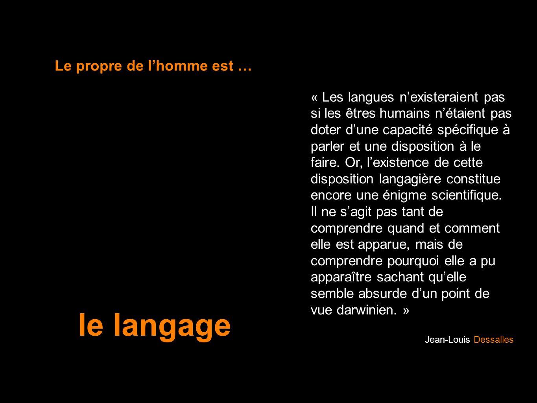 « Les langues nexisteraient pas si les êtres humains nétaient pas doter dune capacité spécifique à parler et une disposition à le faire. Or, lexistenc
