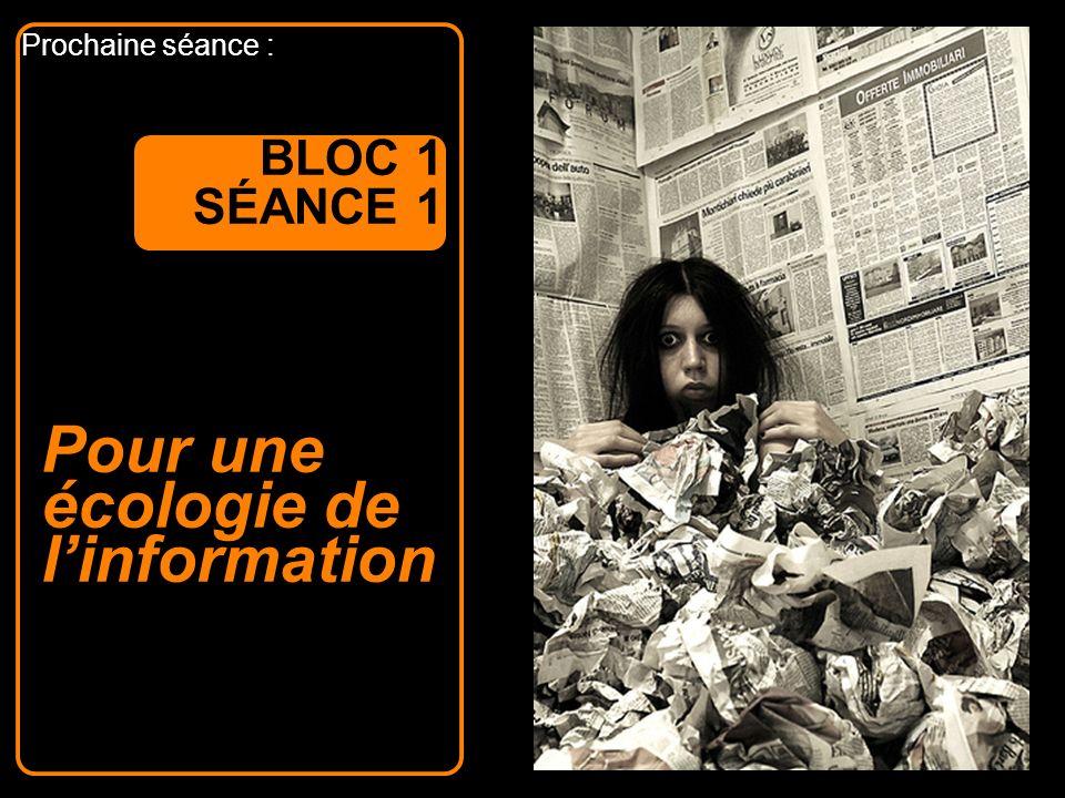 Prochaine séance : Pour une écologie de linformation BLOC 1 SÉANCE 1