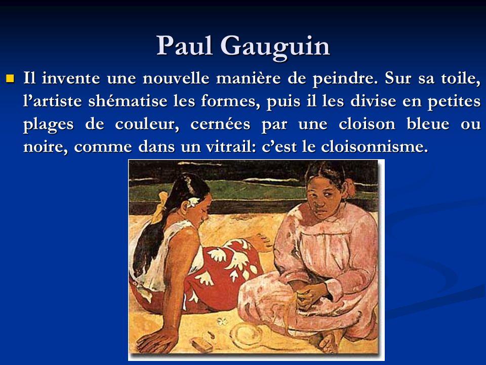 Paul Gauguin Il invente une nouvelle manière de peindre. Sur sa toile, lartiste shématise les formes, puis il les divise en petites plages de couleur,