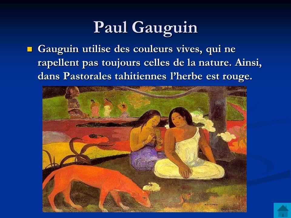Paul Gauguin Gauguin utilise des couleurs vives, qui ne rapellent pas toujours celles de la nature. Ainsi, dans Pastorales tahitiennes lherbe est roug