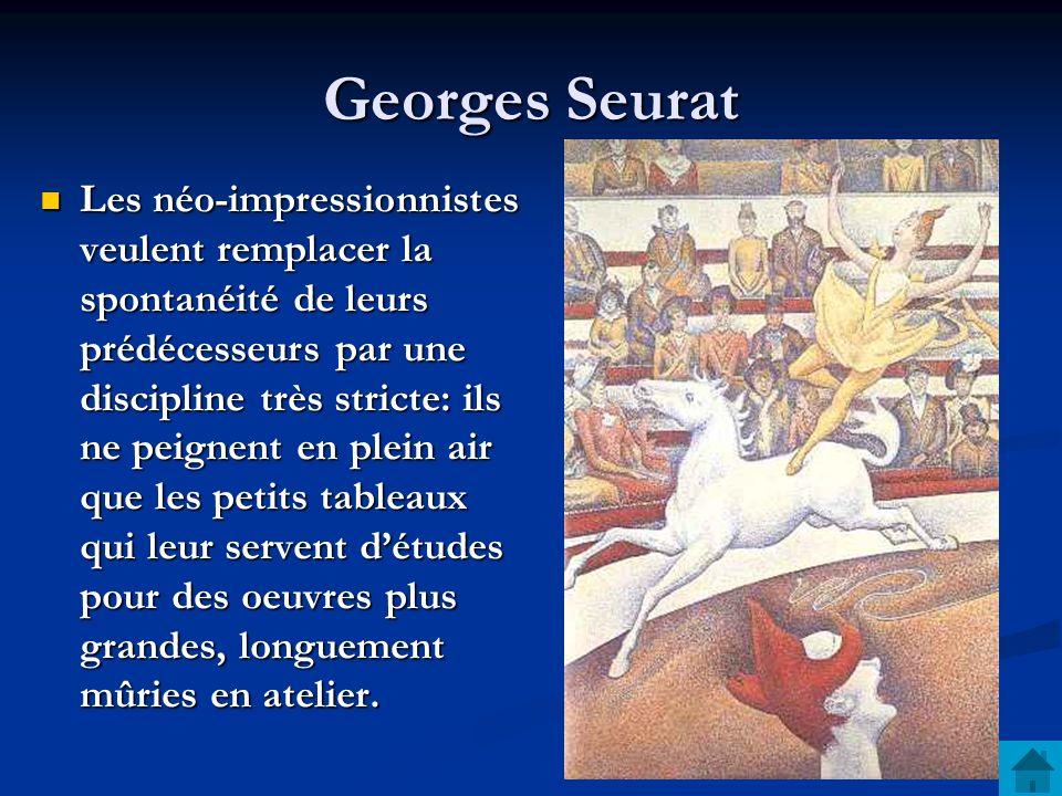 Georges Seurat Les néo-impressionnistes veulent remplacer la spontanéité de leurs prédécesseurs par une discipline très stricte: ils ne peignent en pl