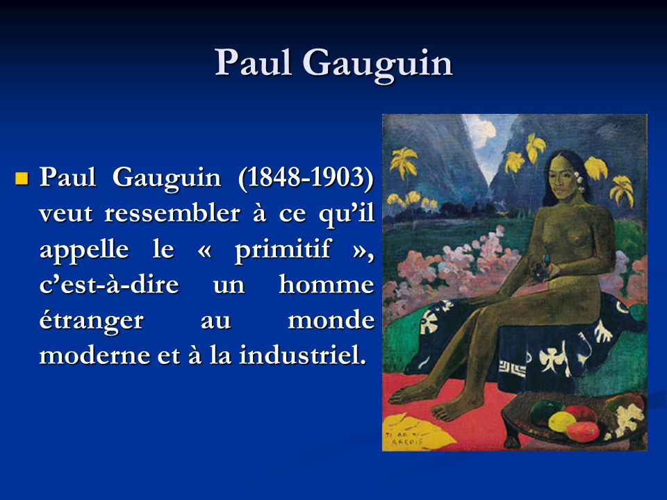 Paul Gauguin Il invente une nouvelle manière de peindre.