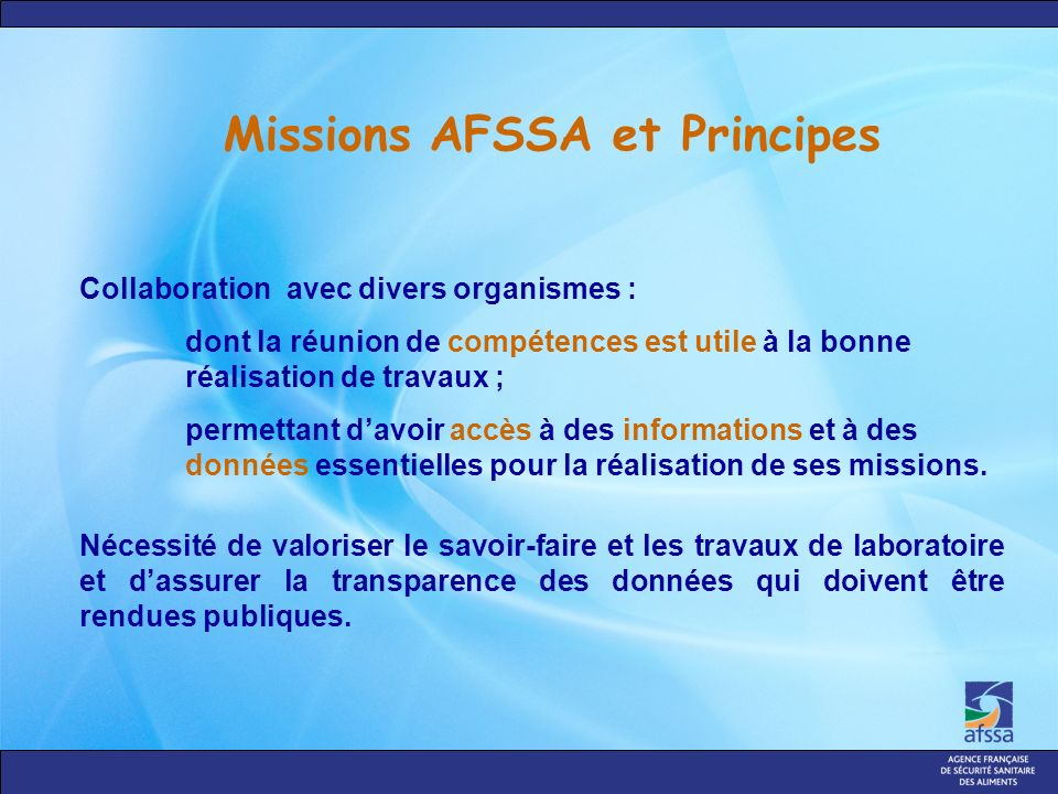 Missions AFSSA et Principes Nécessité de valoriser le savoir-faire et les travaux de laboratoire et dassurer la transparence des données qui doivent être rendues publiques.