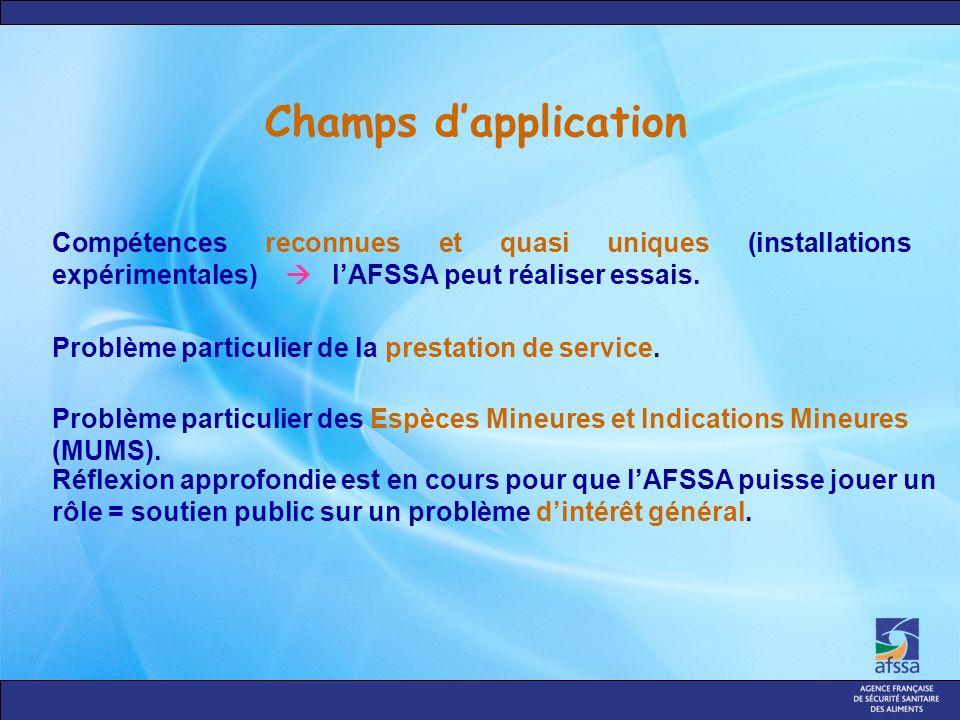 Champs dapplication Compétences reconnues et quasi uniques (installations expérimentales) lAFSSA peut réaliser essais. Problème particulier des Espèce