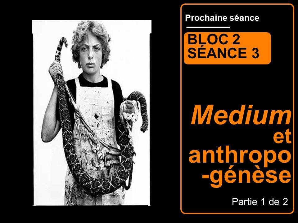 Prochaine séance Medium et anthropo -génèse BLOC 2 SÉANCE 3 Partie 1 de 2