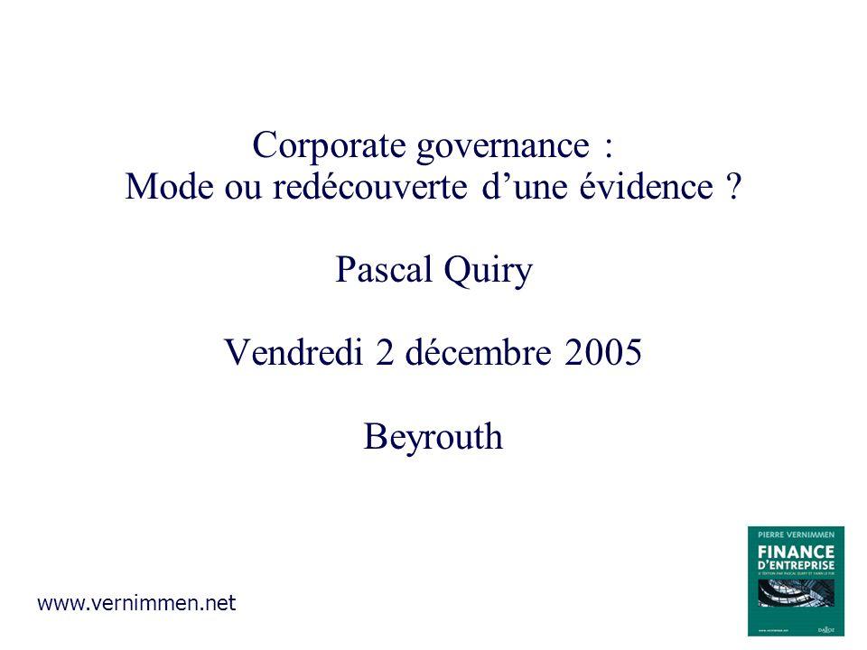 Corporate governance : Mode ou redécouverte dune évidence ? Pascal Quiry Vendredi 2 décembre 2005 Beyrouth www.vernimmen.net