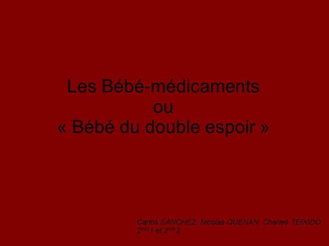 Les Bébé-médicaments ou « Bébé du double espoir » Carlos SANCHEZ, Nicolas QUENAN, Charles TEIXIDO 2 nde 1 et 2 nde 2