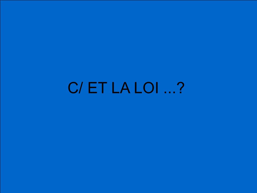 C/ ET LA LOI...?