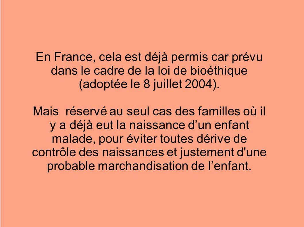 En France, cela est déjà permis car prévu dans le cadre de la loi de bioéthique (adoptée le 8 juillet 2004). Mais réservé au seul cas des familles où
