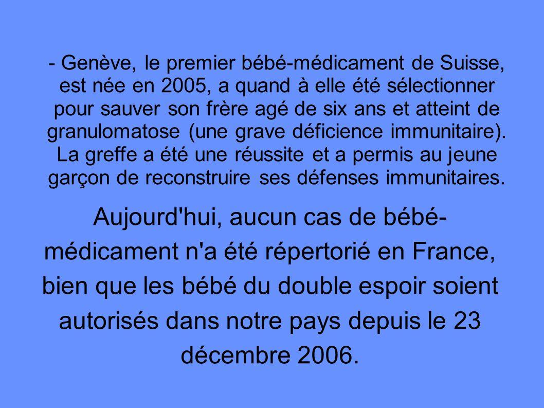 - Genève, le premier bébé-médicament de Suisse, est née en 2005, a quand à elle été sélectionner pour sauver son frère agé de six ans et atteint de gr