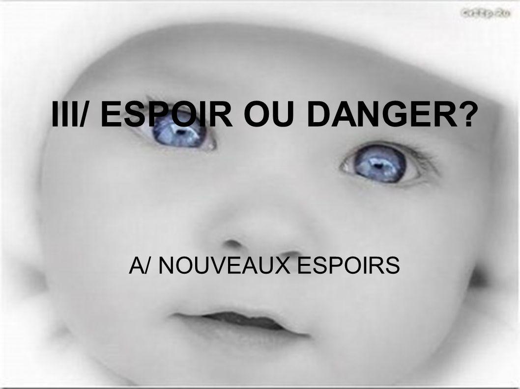 III/ ESPOIR OU DANGER? A/ NOUVEAUX ESPOIRS