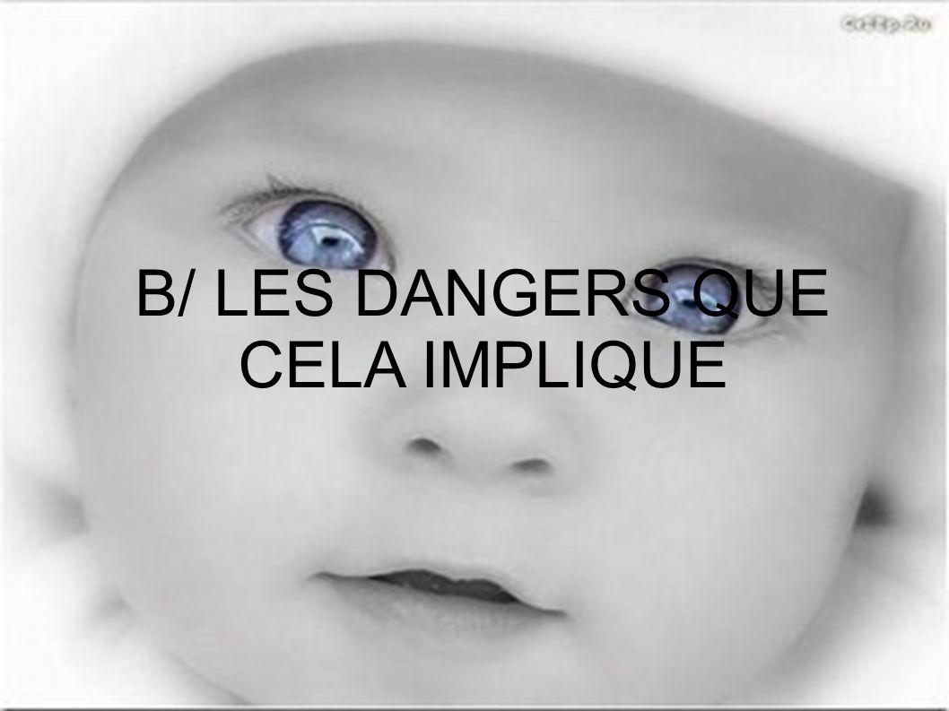 B/ LES DANGERS QUE CELA IMPLIQUE