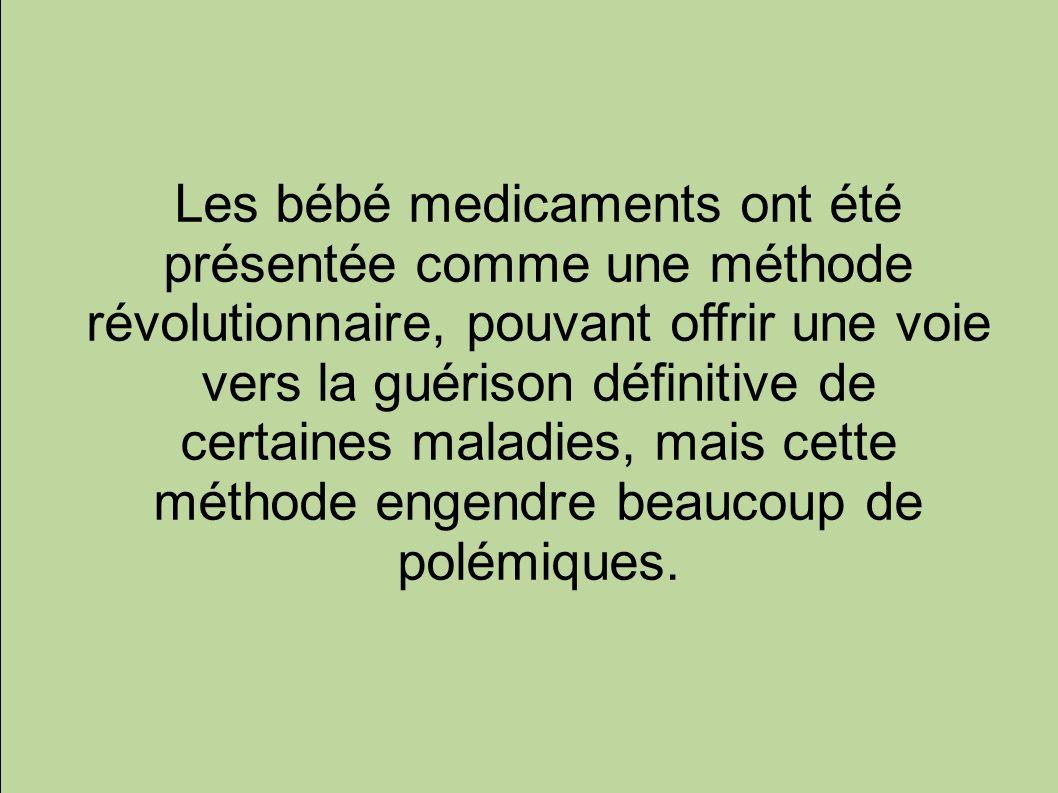 Les bébé medicaments ont été présentée comme une méthode révolutionnaire, pouvant offrir une voie vers la guérison définitive de certaines maladies, m