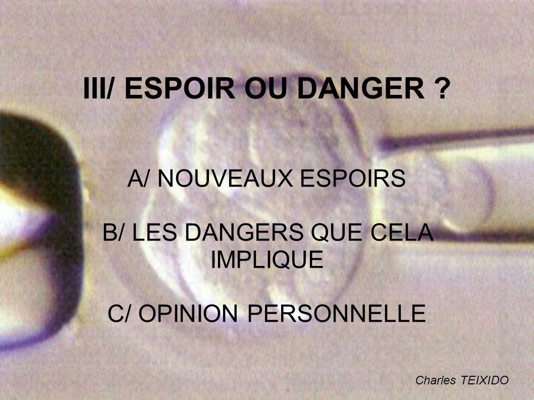 III/ ESPOIR OU DANGER ? A/ NOUVEAUX ESPOIRS B/ LES DANGERS QUE CELA IMPLIQUE C/ OPINION PERSONNELLE Charles TEIXIDO
