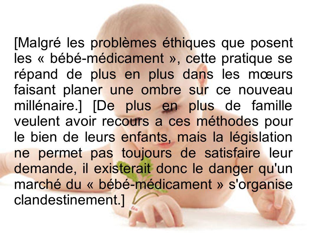 [Malgré les problèmes éthiques que posent les « bébé-médicament », cette pratique se répand de plus en plus dans les mœurs faisant planer une ombre su