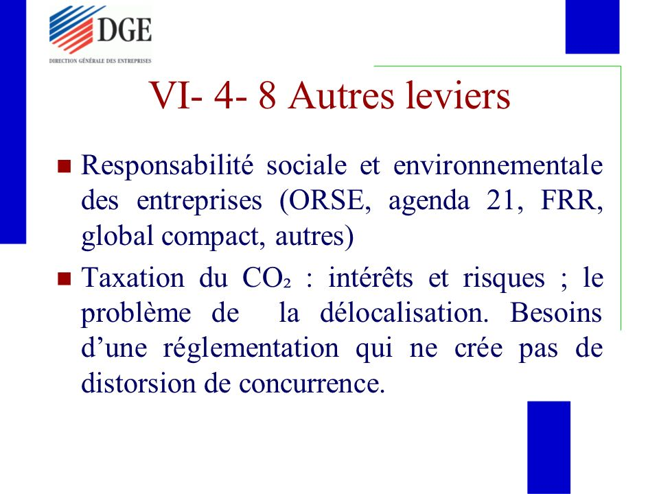 VI- 4- 8 Autres leviers Responsabilité sociale et environnementale des entreprises (ORSE, agenda 21, FRR, global compact, autres) Taxation du CO ² : i