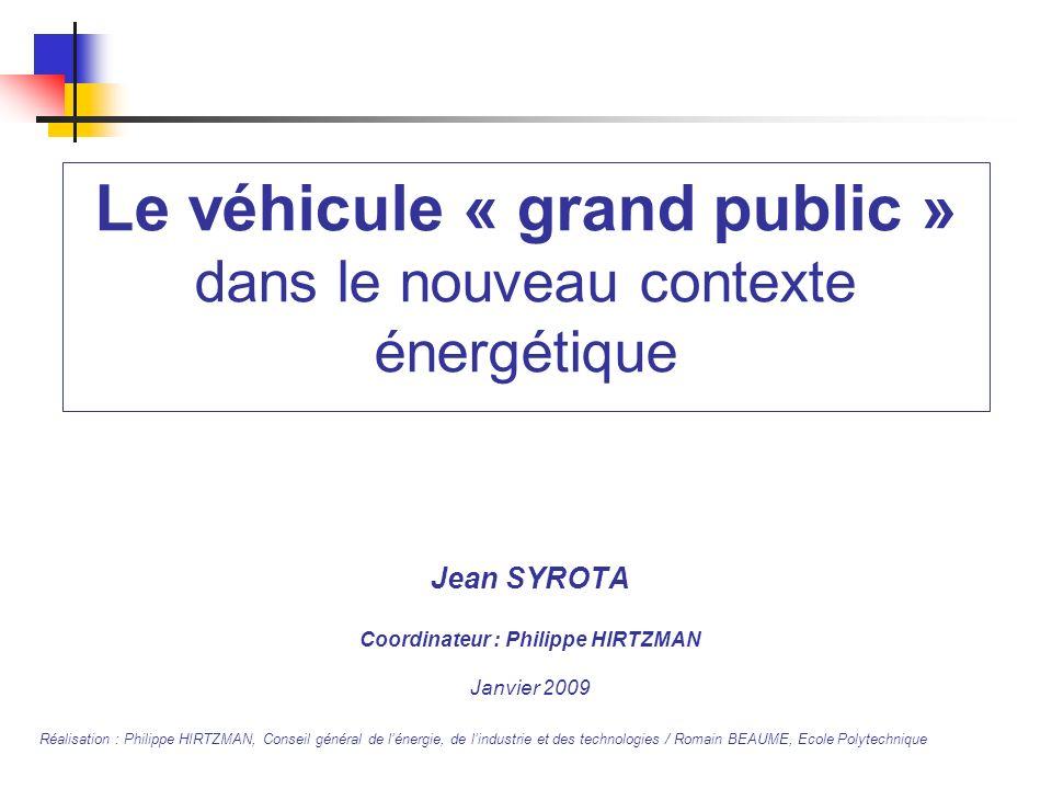 Le véhicule « grand public » dans le nouveau contexte énergétique Jean SYROTA Coordinateur : Philippe HIRTZMAN Janvier 2009 Réalisation : Philippe HIR