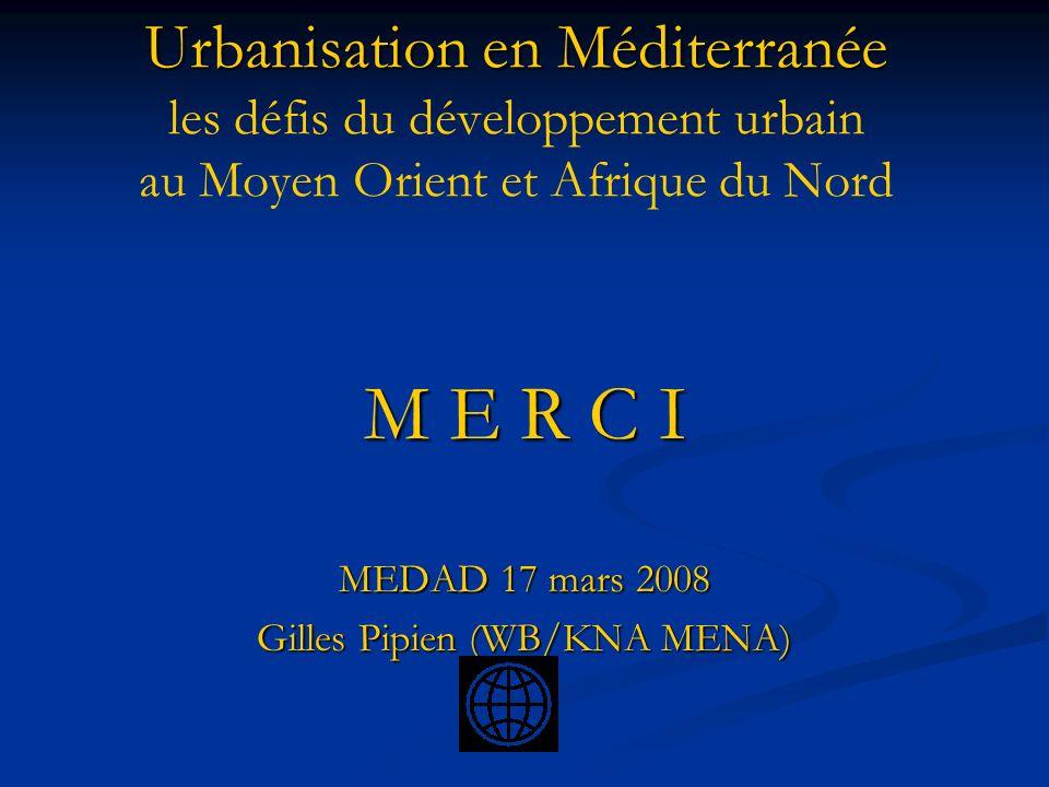 Urbanisation en Méditerranée Urbanisation en Méditerranée les défis du développement urbain au Moyen Orient et Afrique du Nord M E R C I MEDAD 17 mars