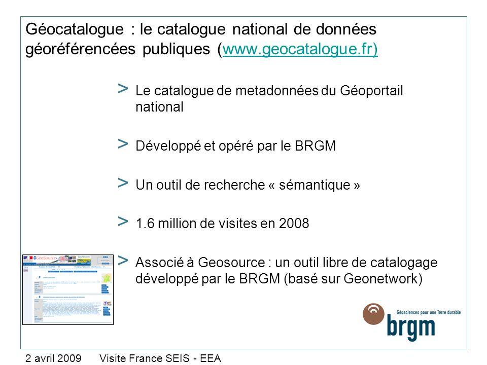 Géocatalogue : le catalogue national de données géoréférencées publiques (www.geocatalogue.fr)www.geocatalogue.fr) 2 avril 2009 Visite France SEIS - E