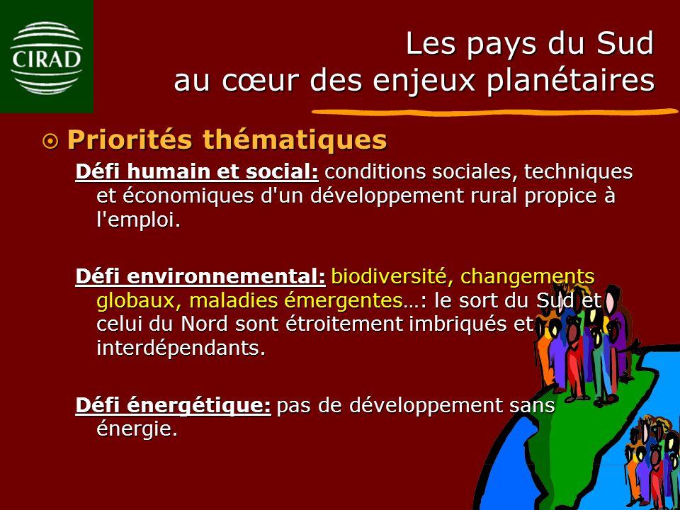 Les pays du Sud au cœur des enjeux planétaires Priorités thématiques Priorités thématiques Défi humain et social: conditions sociales, techniques et é