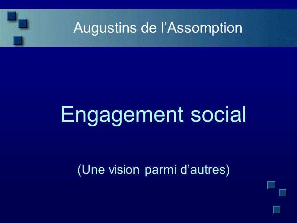Augustins de lAssomption Engagement social (Une vision parmi dautres)