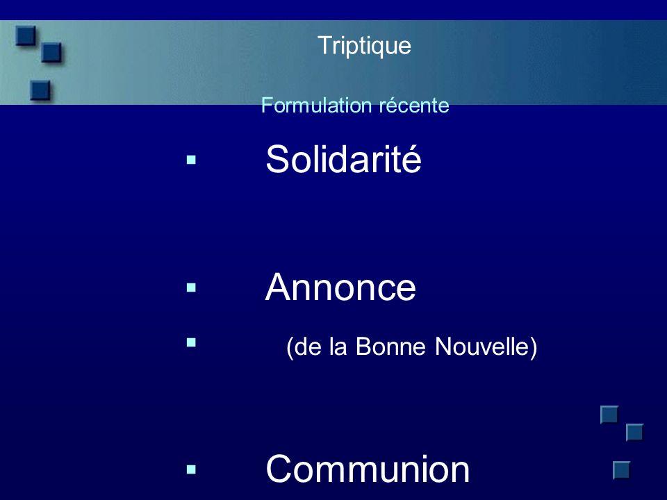 Triptique Formulation récente Solidarité Annonce (de la Bonne Nouvelle) Communion