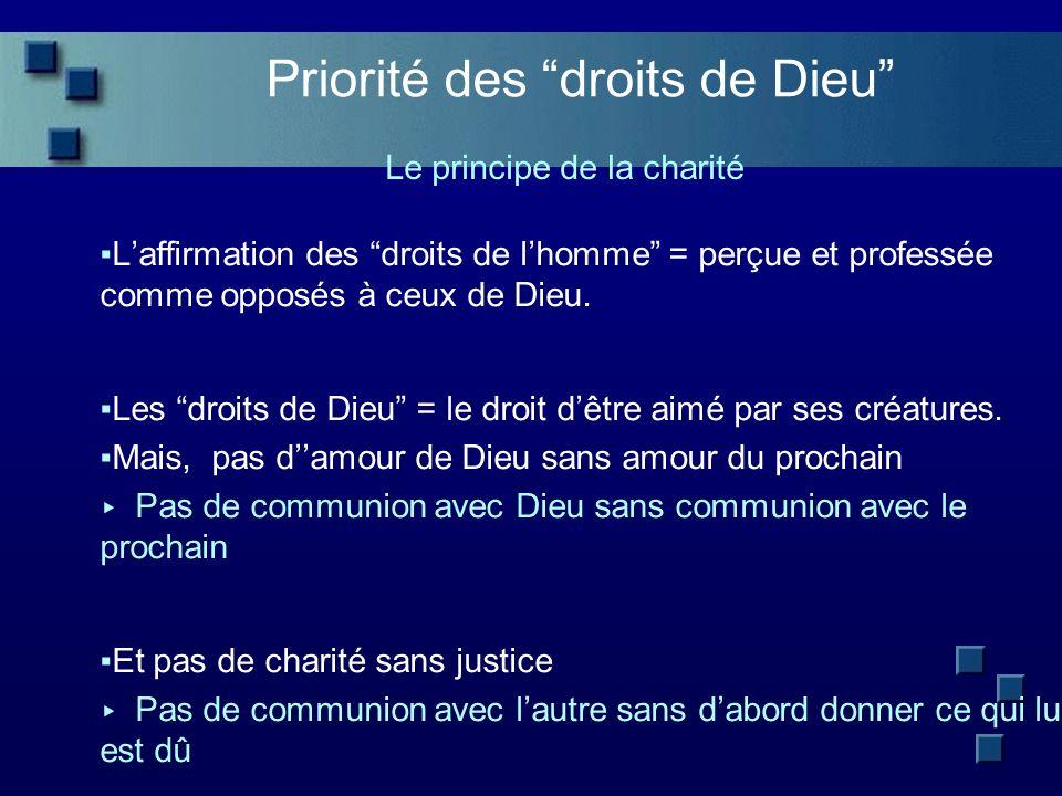 Priorité des droits de Dieu Le principe de la charité Laffirmation des droits de lhomme = perçue et professée comme opposés à ceux de Dieu.