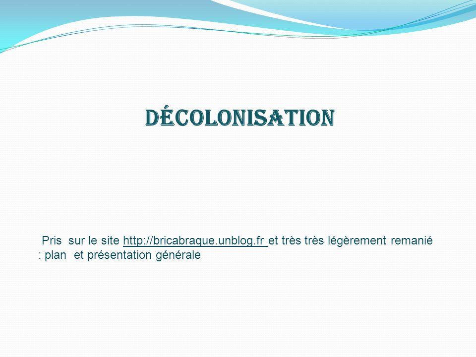 Décolonisation Pris sur le site http://bricabraque.unblog.fr et très très légèrement remanié : plan et présentation générale