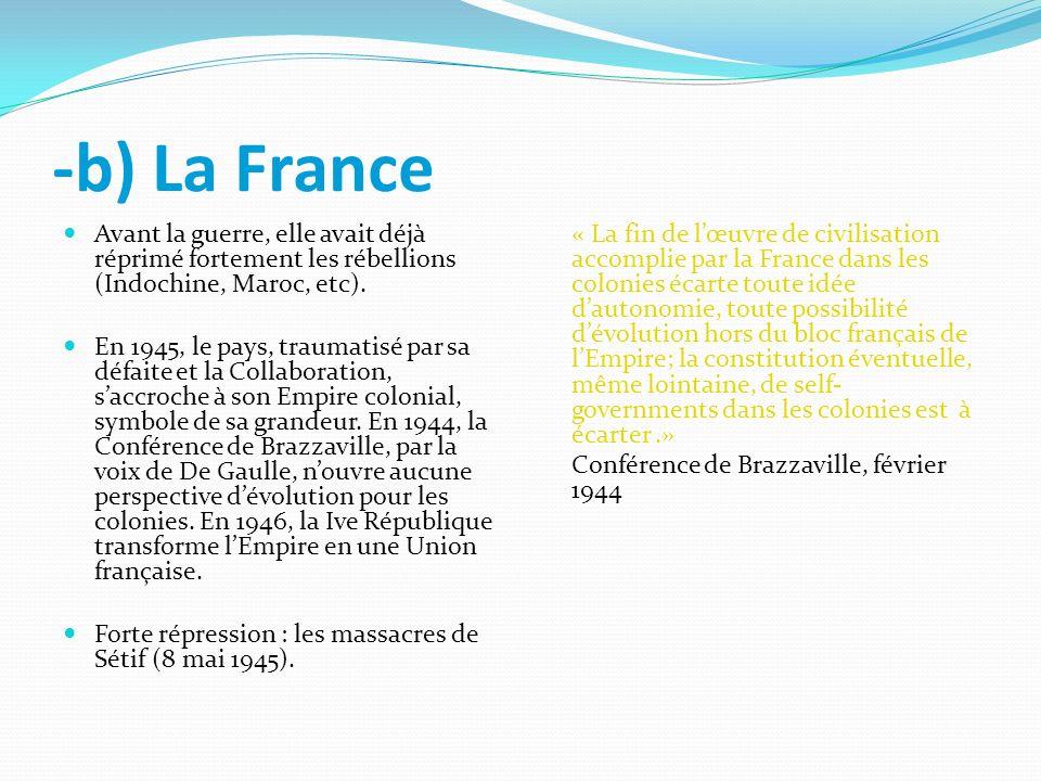 -b) La France Avant la guerre, elle avait déjà réprimé fortement les rébellions (Indochine, Maroc, etc). En 1945, le pays, traumatisé par sa défaite e