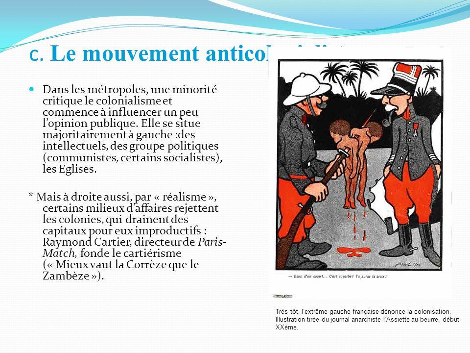 c. Le mouvement anticolonialiste : Dans les métropoles, une minorité critique le colonialisme et commence à influencer un peu lopinion publique. Elle