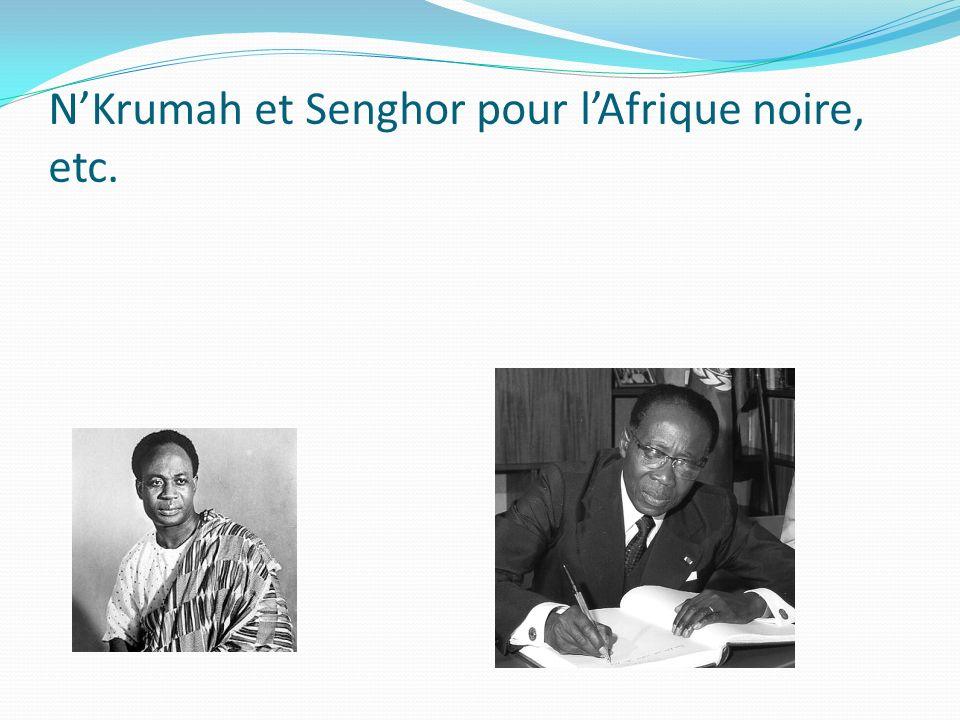 NKrumah et Senghor pour lAfrique noire, etc.