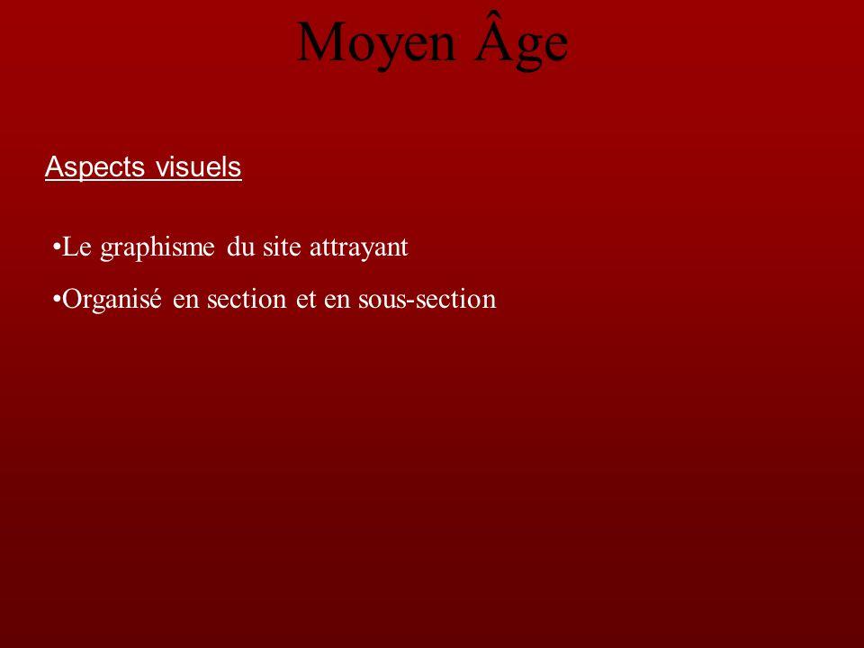 Aspects visuels Le graphisme du site attrayant Organisé en section et en sous-section Moyen Âge