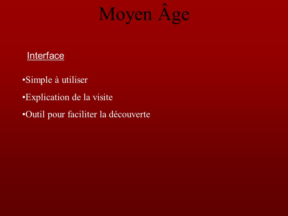 Interface Simple à utiliser Explication de la visite Outil pour faciliter la découverte Moyen Âge