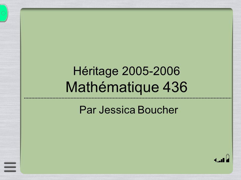 Héritage 2005-2006 Mathématique 436 Par Jessica Boucher