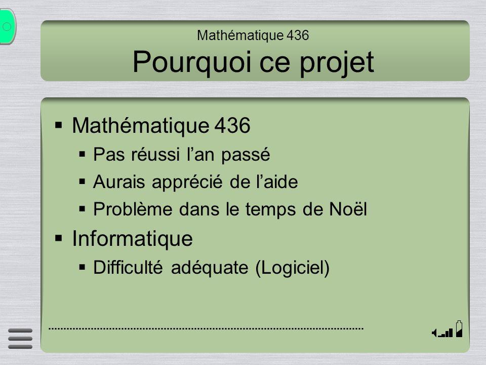 Mathématique 436 Pourquoi ce projet Mathématique 436 Pas réussi lan passé Aurais apprécié de laide Problème dans le temps de Noël Informatique Difficulté adéquate (Logiciel)