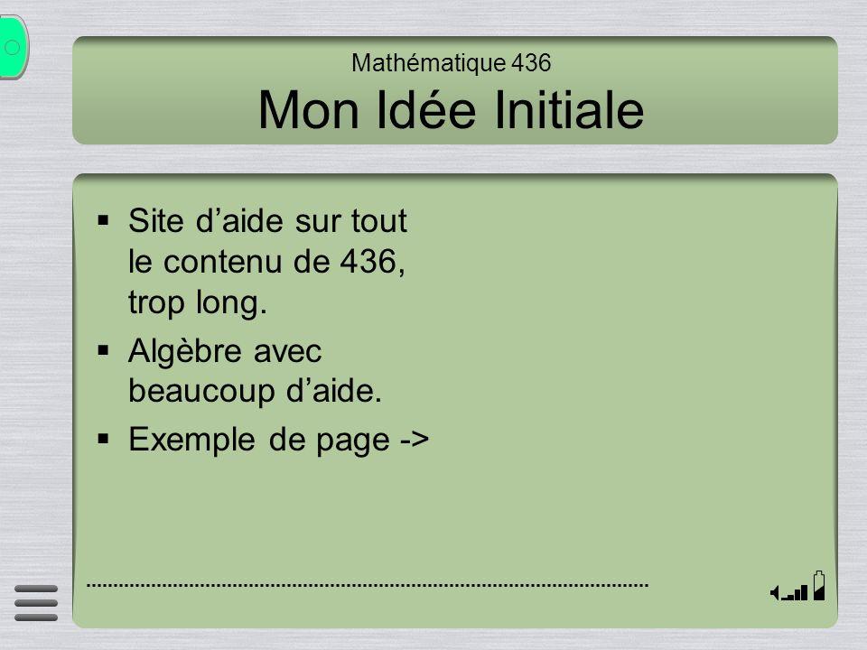 Mathématique 436 Mon Idée Initiale Site daide sur tout le contenu de 436, trop long.