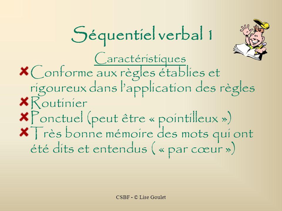 CSBF - © Lise Goulet Séquentiel verbal 1 Caractéristiques Conforme aux règles établies et rigoureux dans lapplication des règles Routinier Ponctuel (p