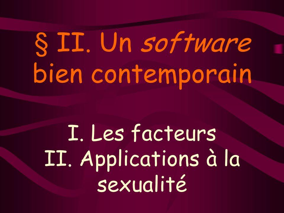 § II. Un software bien contemporain I. Les facteurs II. Applications à la sexualité