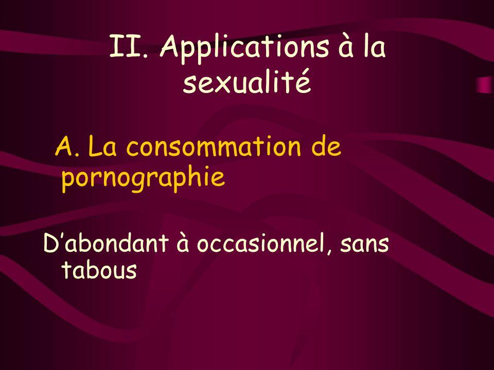 II. Applications à la sexualité A. La consommation de pornographie Dabondant à occasionnel, sans tabous