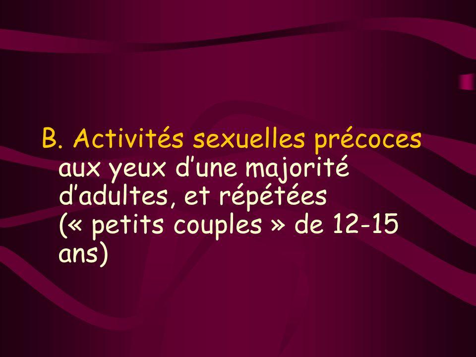 B. Activités sexuelles précoces aux yeux dune majorité dadultes, et répétées (« petits couples » de 12-15 ans)