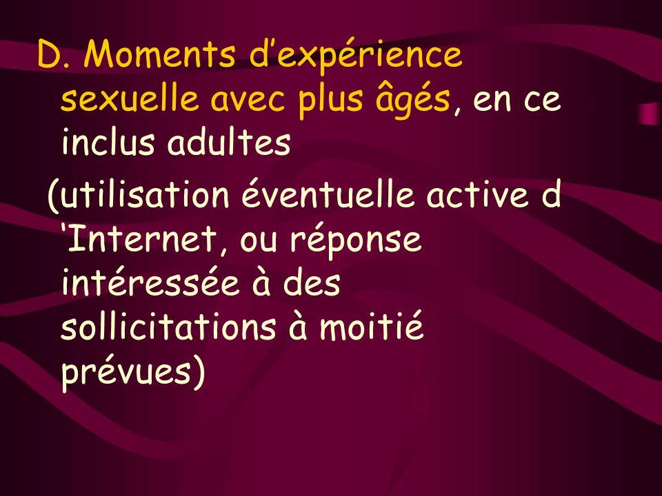 D. Moments dexpérience sexuelle avec plus âgés, en ce inclus adultes (utilisation éventuelle active d Internet, ou réponse intéressée à des sollicitat