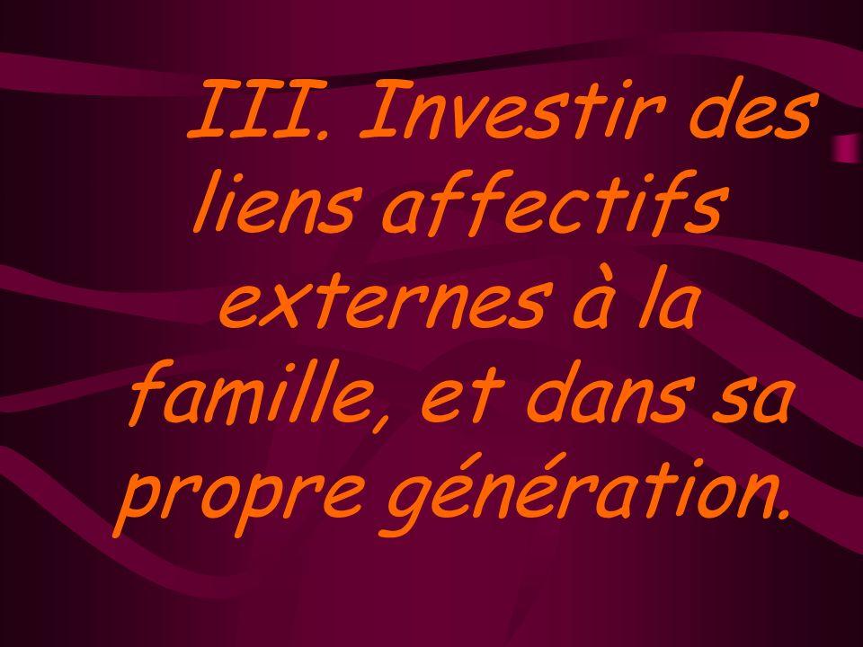 III. Investir des liens affectifs externes à la famille, et dans sa propre génération.